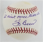 "Yogi Berra ""It aint over till its over"" Signed OML Baseball (JSA COA)"